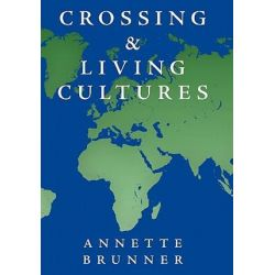 Crossing and Living Cultures by Annette Brunner | 9781452082615 | Booktopia Biografie, wspomnienia