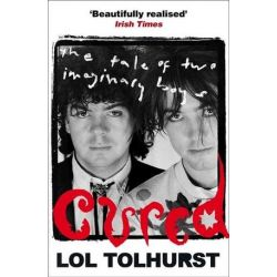 Cured, The Tale of Two Imaginary Boys by Lol Tolhurst | 9781784293376 | Booktopia
