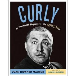 Curly, An Illustrated Biography of the Superstooge by Joan Howard Maurer | 9781613747469 | Booktopia Biografie, wspomnienia