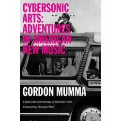 Cybersonic Arts, Adventures in American New Music by Gordon Mumma | 9780252081019 | Booktopia Pozostałe