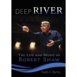 Deep River, The Life and Music of Robert Shaw by Keith C. Burris | 9781579999759 | Booktopia Pozostałe