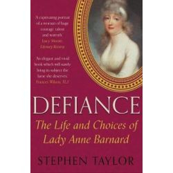 Defiance, The Life and Choices of Lady Anne Barnard by Stephen Taylor | 9780571311125 | Booktopia Biografie, wspomnienia