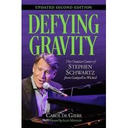Defying Gravity, The Creative Career of Stephen Schwartz, from Godspell to Wicked by Carol de Giere | 9781540031464 | Booktopia Biografie, wspomnienia