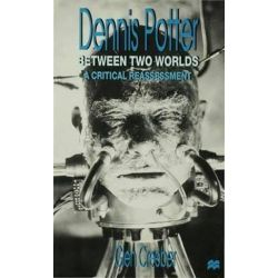 Dennis Potter: Between Two Worlds, A Critical Reassessment by Glen Creeber | 9780333713907 | Booktopia Pozostałe