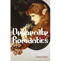 Desperate Romantics, The Hungry Student by Franny Moyle | 9781848540507 | Booktopia Biografie, wspomnienia