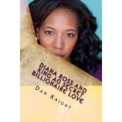 Diana Ross and King AG Secret Billionaire Love, She Told Me to Reach Out and Touch by Luva Dan Edward Knight Sr | 9781494298166 | Booktopia Biografie, wspomnienia