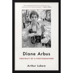 Diane Arbus, Portrait of a Photographer by Arthur Lubow | 9780062234339 | Booktopia