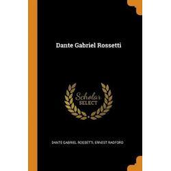 Dante Gabriel Rossetti by Dante Gabriel Rossetti | 9780343044909 | Booktopia Biografie, wspomnienia