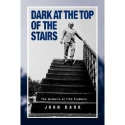 Dark at the Top of the Stairs, Memoirs of a Film Producer by John Dark | 9781845492236 | Booktopia Pozostałe