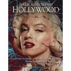 Dark History of Hollywood, A century of greed, corruption and scandal behind the movies by Kieron Connolly   9781782741091   Booktopia Pozostałe