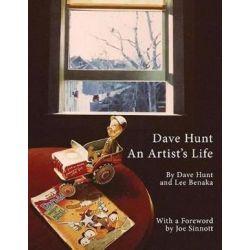 Dave Hunt, An Artist's Life by Lee Benaka | 9781543928754 | Booktopia Biografie, wspomnienia