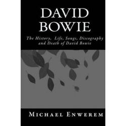 David Bowie, The History, Life, Songs, Discography and Death of David Bowie by MR Michael C Enwerem | 9781523837649 | Booktopia