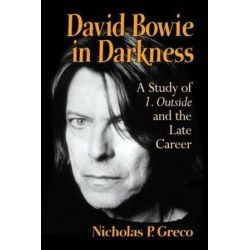 David Bowie in Darkness, A Study of 1. Outside and the Late Career by Nicholas P. Greco | 9780786494101 | Booktopia Biografie, wspomnienia