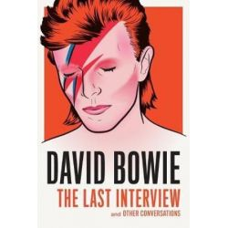 David Bowie , The Last Interview and Other Conversations by David Bowie | 9781612195759 | Booktopia Biografie, wspomnienia