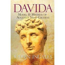 Davida, Model & Mistress of Augustus Saint-Gaudens by Karen Ingalls | 9781530397877 | Booktopia Biografie, wspomnienia