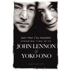 Days That I'll Remember, Spending Time with John Lennon & Yoko Ono by Jonathan Cott | 9781783050444 | Booktopia Pozostałe