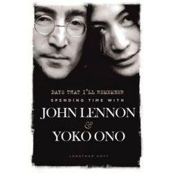 Days That I'll Remember, Spending Time with John Lennon & Yoko Ono by Jonathan Cott | 9781783050444 | Booktopia Biografie, wspomnienia