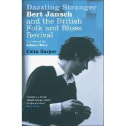 Dazzling Stranger, Bert Jansch and the British Folk and Blues Revival by Colin Harper | 9780747587255 | Booktopia Pozostałe