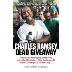 Dead Giveaway, The Rescue, Hamburgers, White Folks, and Instant Celebrity... What You Saw on TV Doesn't Begin to Tell the Story... by Charles Ramsey | 9781938441516 | Booktopia Pozostałe