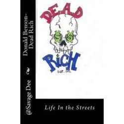 Dead Rich, Life of the Streets by Donald Julio Benson | 9781496180544 | Booktopia Biografie, wspomnienia