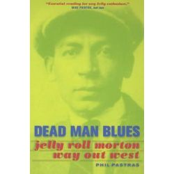 Dead Man Blues, Jelly Roll Morton Way Out West by Phil Pastras | 9780520236875 | Booktopia Biografie, wspomnienia