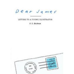 Dear James, Letters to a Young Illustrator by R O Blechman | 9781439136881 | Booktopia