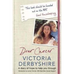 Dear Cancer, Love Victoria, A Mum s Diary of Hope by Victoria Derbyshire | 9781409172963 | Booktopia