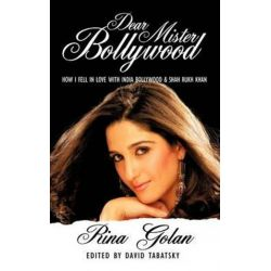 Dear Mister Bollywood, How I Fell in Love With India Bollywood and Shah Rukh Khan by Rina Golan | 9781456701444 | Booktopia