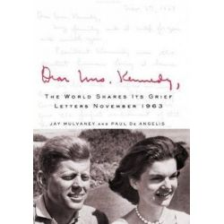 Dear Mrs. Kennedy , A World Shares Its Grief, Letters November 1963 by Jay Mulvaney   9780312386153   Booktopia Pozostałe