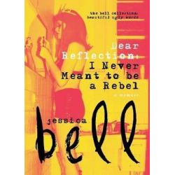 Dear Reflection, I Never Meant to Be a Rebel by Jessica Bell | 9781925417555 | Booktopia