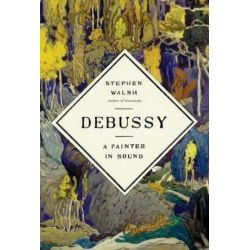 Debussy, A Painter in Sound by Stephen Walsh | 9781524731922 | Booktopia Pozostałe