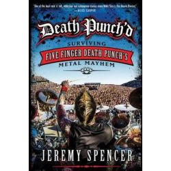 Death Punch'd, Surviving Five Finger Death Punch's Metal Mayhem by Jeremy Spencer | 9780062308115 | Booktopia Biografie, wspomnienia