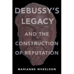Debussy's Legacy and the Construction of Reputation by Marianne Wheeldon   9780190631222   Booktopia Pozostałe