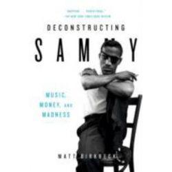 Deconstructing Sammy, Music, Money, and Madness by Matt Birkbeck | 9780061450679 | Booktopia Biografie, wspomnienia