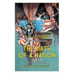 D.W. Griffith's 100th Anniversary the Birth of a Nation by Seymour Stern | 9781460236543 | Booktopia Pozostałe
