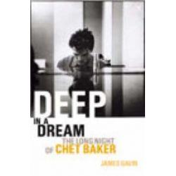 Deep In A Dream, The Long Night of Chet Baker by James Gavin | 9780099590514 | Booktopia Biografie, wspomnienia