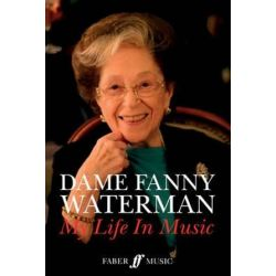 Dame Fanny Waterman, My Life in Music by Fanny Waterman | 9780571539185 | Booktopia