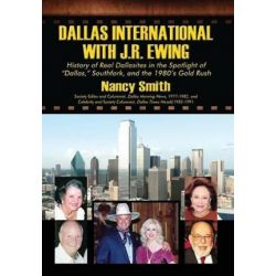 "Dallas International with J.R. Ewing, History of Real Dallasites in the Spotlight of ""Dallas,"" Southfork and the 1980's Gold Rush by Nancy Smith | 9781432756994 | Booktopia Biografie, wspomnienia"