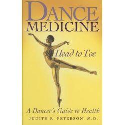 Dance Medicine: Head to Toe, A Dancer's Guide to Health by Judith R Peterson | 9780871273529 | Booktopia Biografie, wspomnienia