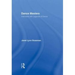 Dance Masters, Interviews with Legends of Dance by Janet Lynn Roseman | 9780415929516 | Booktopia Pozostałe