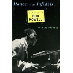 Dance Of The Infidels, A Portrait Of Bud Powell by Francis Paudras   9780306808166   Booktopia Biografie, wspomnienia