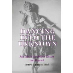 Dancing into the Unknown, My Life in the Ballets Russes and Beyond by Tamara Tchinarova Finch | 9781852731144 | Booktopia Biografie, wspomnienia