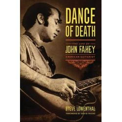 Dance of Death, The Life of John Fahey, American Guitarist by Steve Lowenthal | 9781613738795 | Booktopia Biografie, wspomnienia