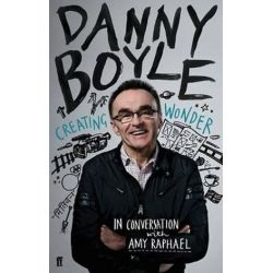 Danny Boyle: Creating Wonder, The Academy Award-Winning Director in Conversation about His Art by Amy Raphael | 9781623160364 | Booktopia Biografie, wspomnienia