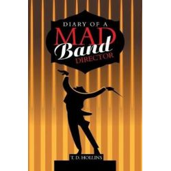 Diary of a Mad Band Director by T D Hollins | 9781984538314 | Booktopia Pozostałe