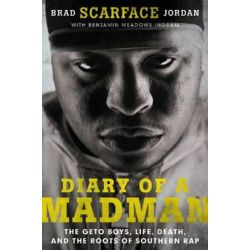 "Diary of a Madman, The Geto Boys, Life, Death, and the Roots of SouthernRap by Brad ""Scarface"" Jordan 