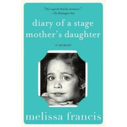 Diary of a Stage Mother's Daughter, A Memoir by Melissa Francis | 9781602862302 | Booktopia Biografie, wspomnienia