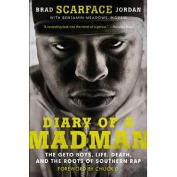 "Diary of a Madman, The Geto Boys, Life, Death, and the Roots of Southern Rap by Brad ""Scarface"" Jordan 