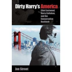 Dirty Harry's America, Clint Eastwood, Harry Callahan, and the Conservative Backlash by Joe Street | 9780813064710 | Booktopia Biografie, wspomnienia