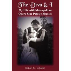 Diva & I, My Life with Metropolitan Opera Star Patrice Munsel by Robert C. Schuler | 9781420813708 | Booktopia Pozostałe